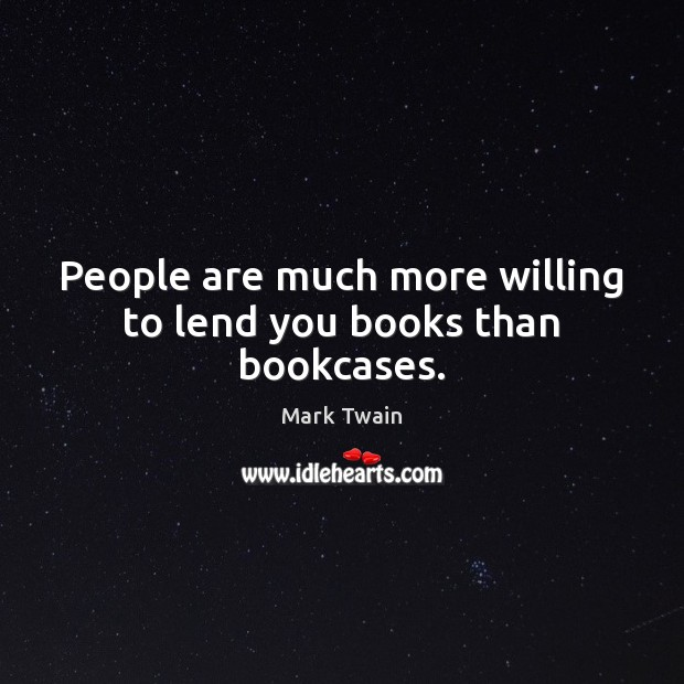 People are much more willing to lend you books than bookcases. Image