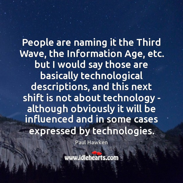 People are naming it the Third Wave, the Information Age, etc. but Paul Hawken Picture Quote