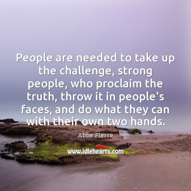 People are needed to take up the challenge, strong people, who proclaim Image