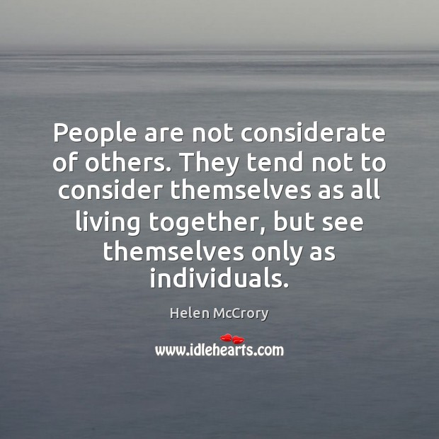 Image, People are not considerate of others. They tend not to consider themselves