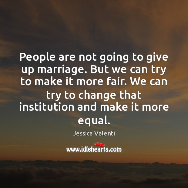 People are not going to give up marriage. But we can try Image