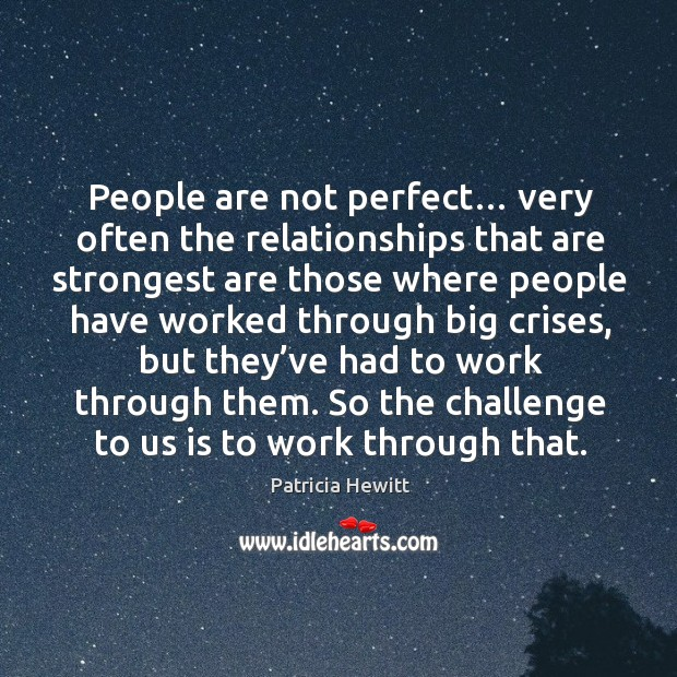 People are not perfect… very often the relationships that are strongest are those where Image