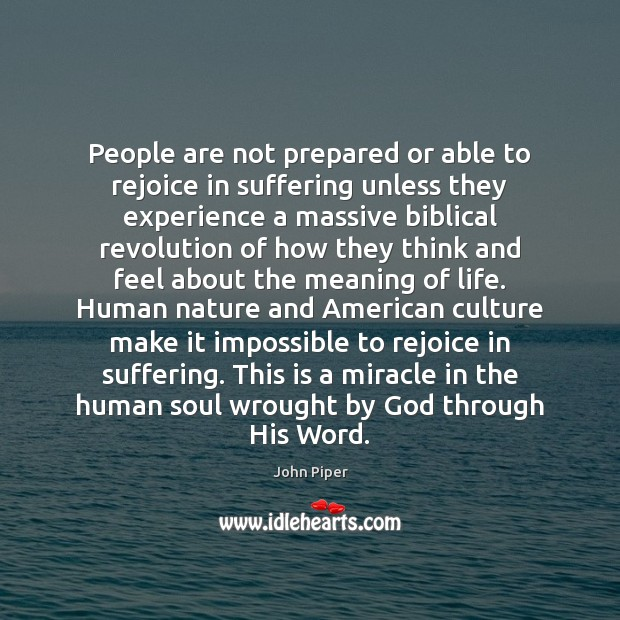 People are not prepared or able to rejoice in suffering unless they Image