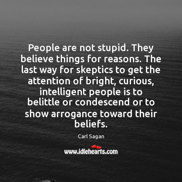 People are not stupid. They believe things for reasons. The last way Carl Sagan Picture Quote