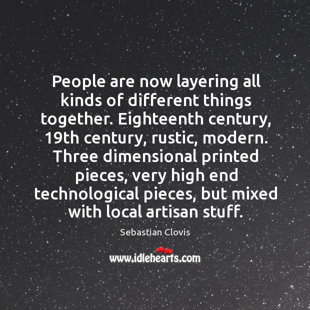 People are now layering all kinds of different things together. Eighteenth century, 19 Sebastian Clovis Picture Quote