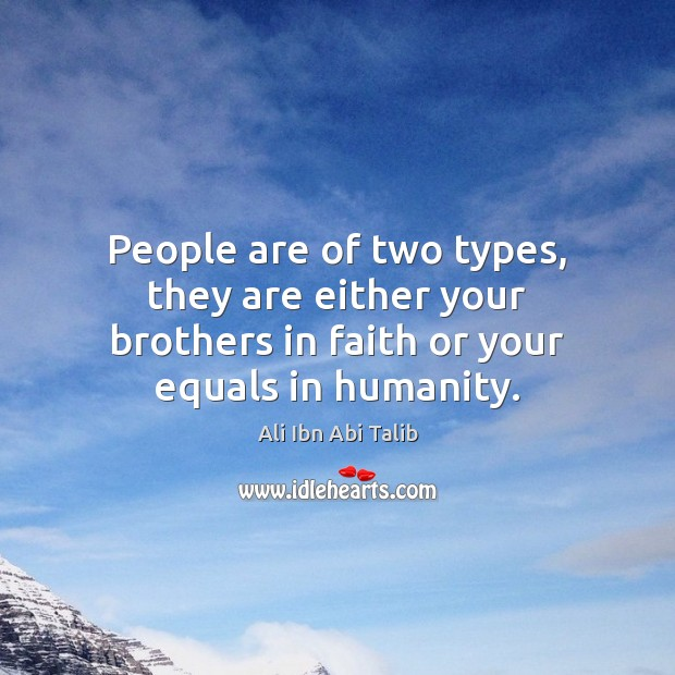 People are of two types, they are either your brothers in faith Ali Ibn Abi Talib Picture Quote
