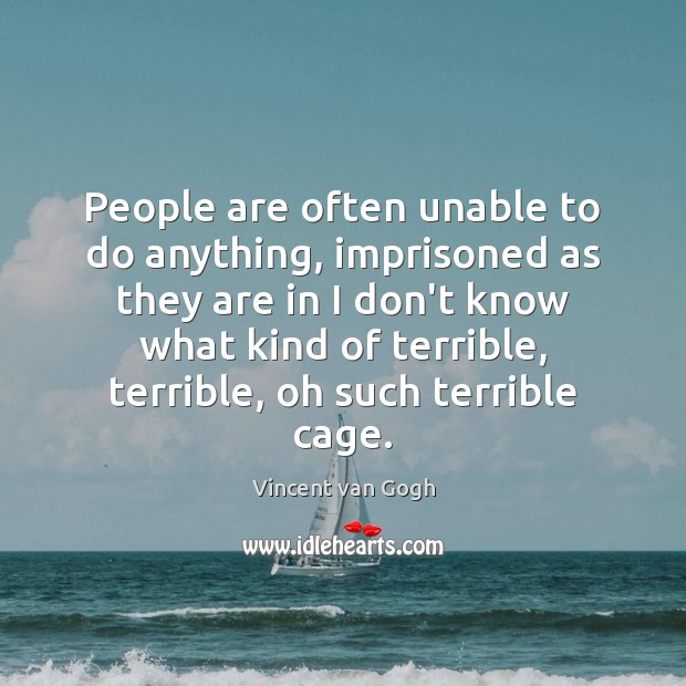 People are often unable to do anything, imprisoned as they are in Image