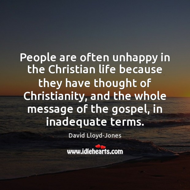 People are often unhappy in the Christian life because they have thought David Lloyd-Jones Picture Quote
