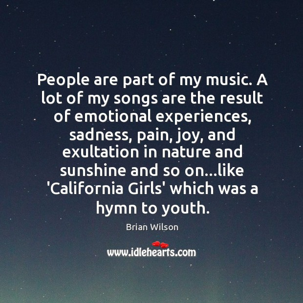 People are part of my music. A lot of my songs are Image