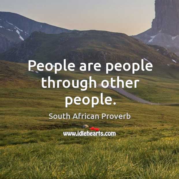 People are people through other people. South African Proverbs Image