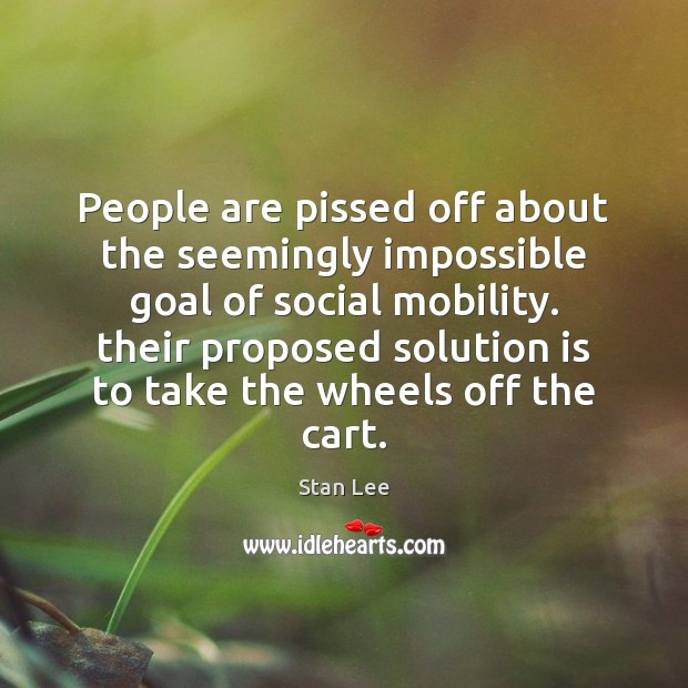 People are pissed off about the seemingly impossible goal of social mobility. Solution Quotes Image