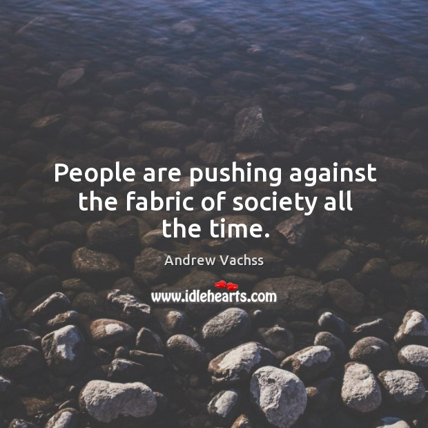 People are pushing against the fabric of society all the time. Image