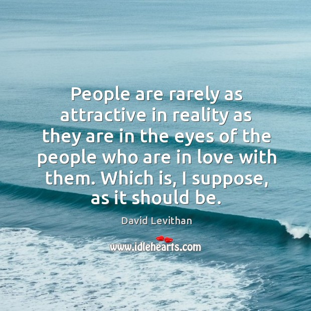 People are rarely as attractive in reality as they are in the Image