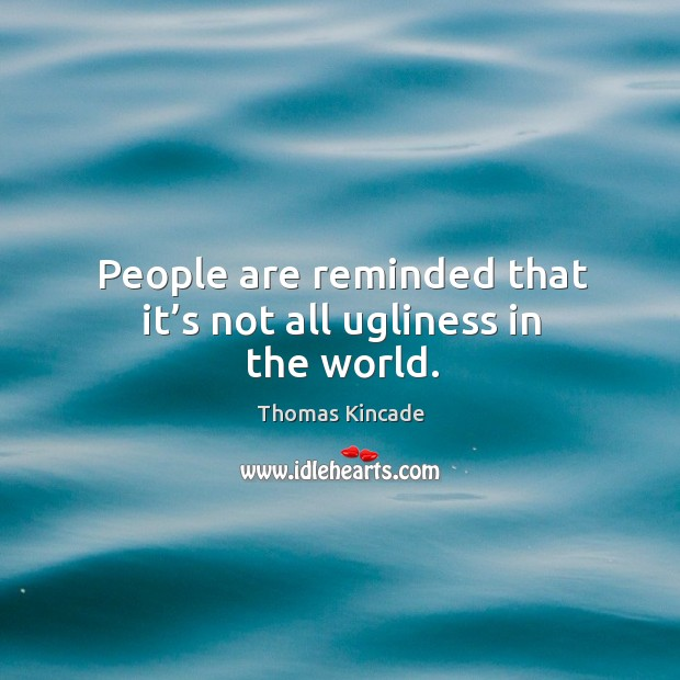 People are reminded that it's not all ugliness in the world. Image