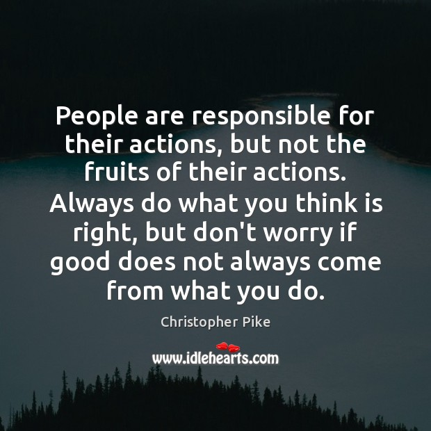 People are responsible for their actions, but not the fruits of their Christopher Pike Picture Quote