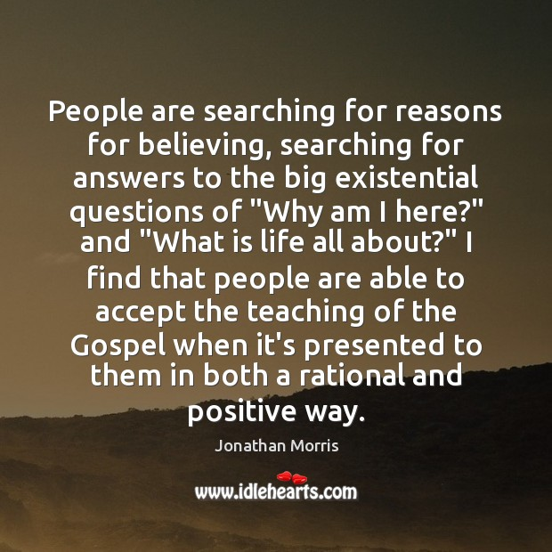 People are searching for reasons for believing, searching for answers to the Image