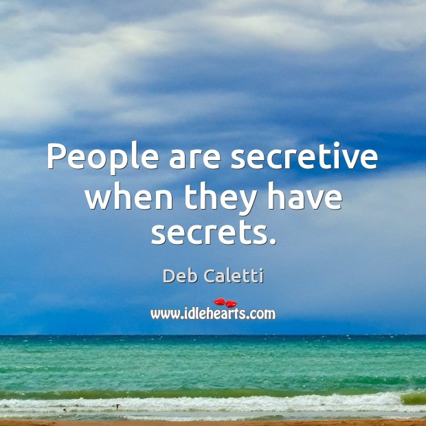 People are secretive when they have secrets. Image