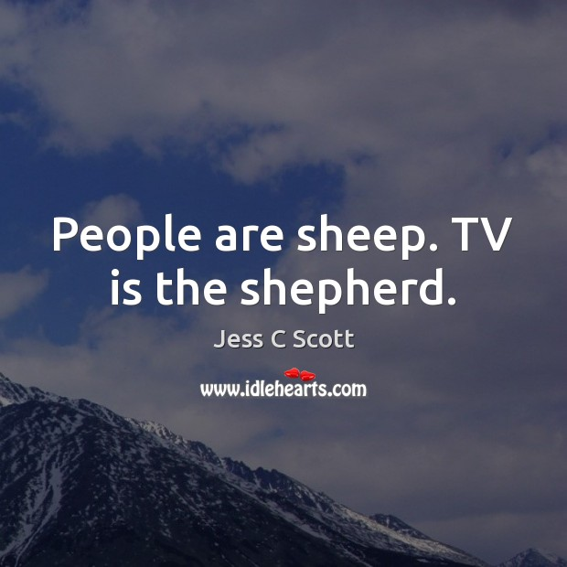 People are sheep. TV is the shepherd. Image