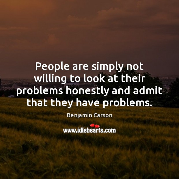People are simply not willing to look at their problems honestly and Image
