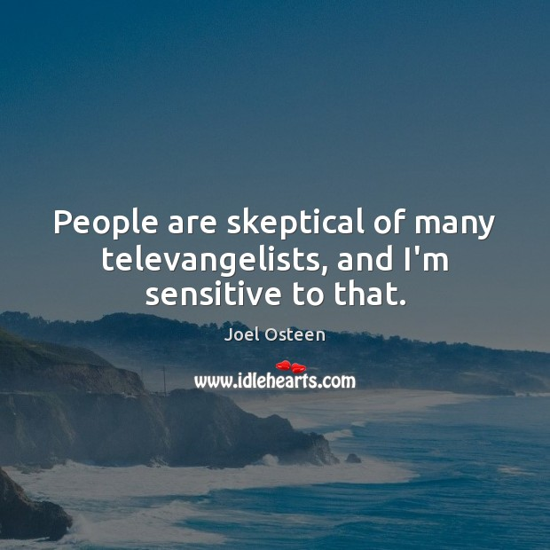 Image, People are skeptical of many televangelists, and I'm sensitive to that.