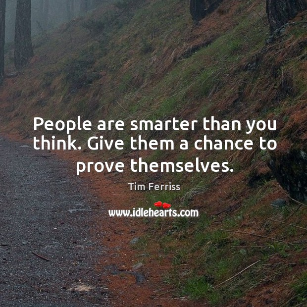 Image, People are smarter than you think. Give them a chance to prove themselves.