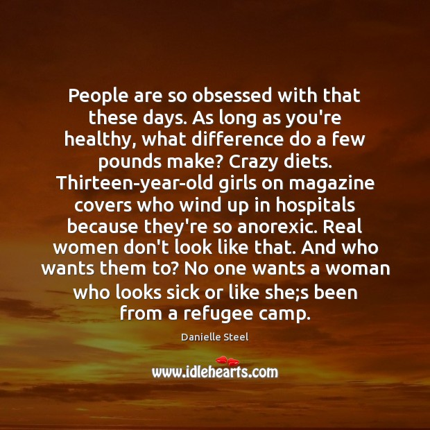People are so obsessed with that these days. As long as you're Danielle Steel Picture Quote
