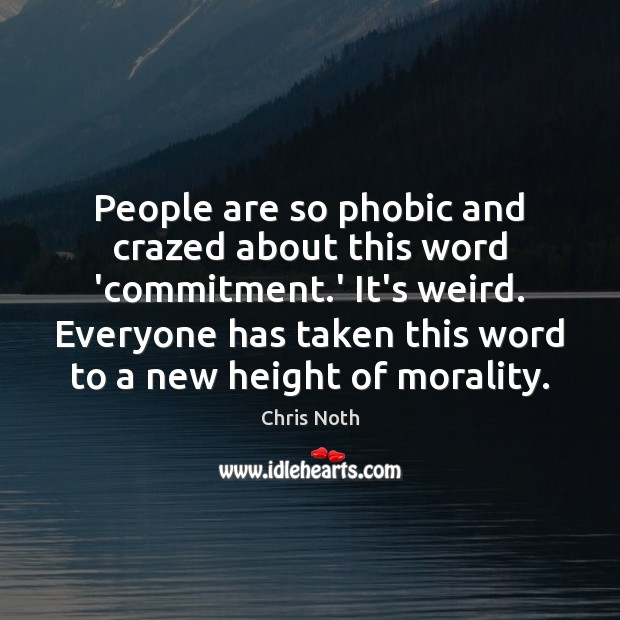 People are so phobic and crazed about this word 'commitment.' It's Image