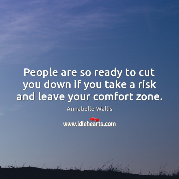 Image, People are so ready to cut you down if you take a risk and leave your comfort zone.