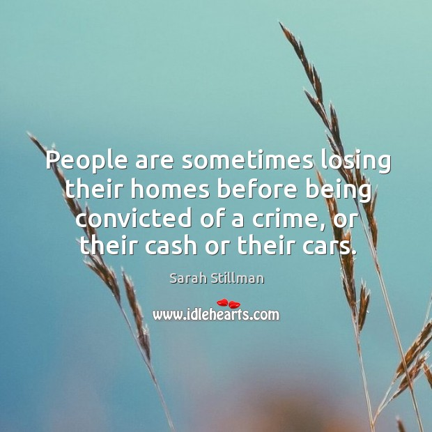 People are sometimes losing their homes before being convicted of a crime, Sarah Stillman Picture Quote