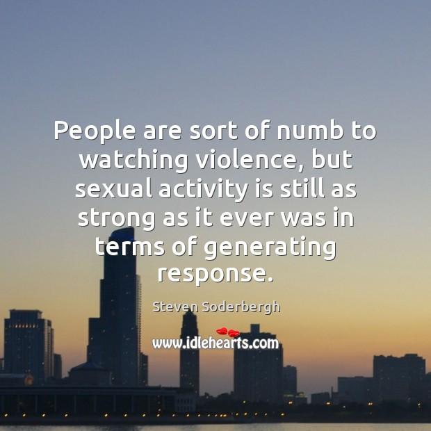 People are sort of numb to watching violence, but sexual activity is Image