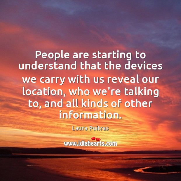 Picture Quote by Laura Poitras
