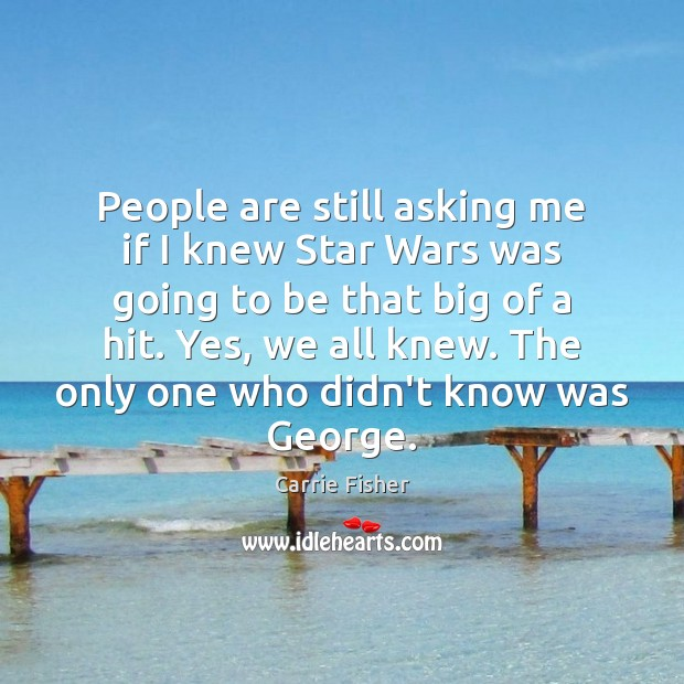 People are still asking me if I knew Star Wars was going Carrie Fisher Picture Quote