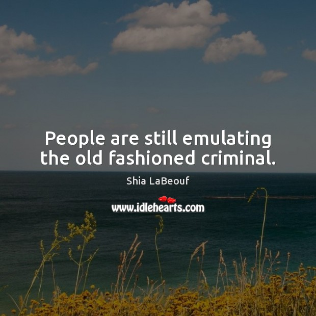 People are still emulating the old fashioned criminal. Image