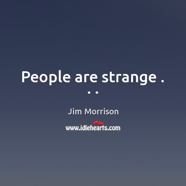 Image, People are strange . . .