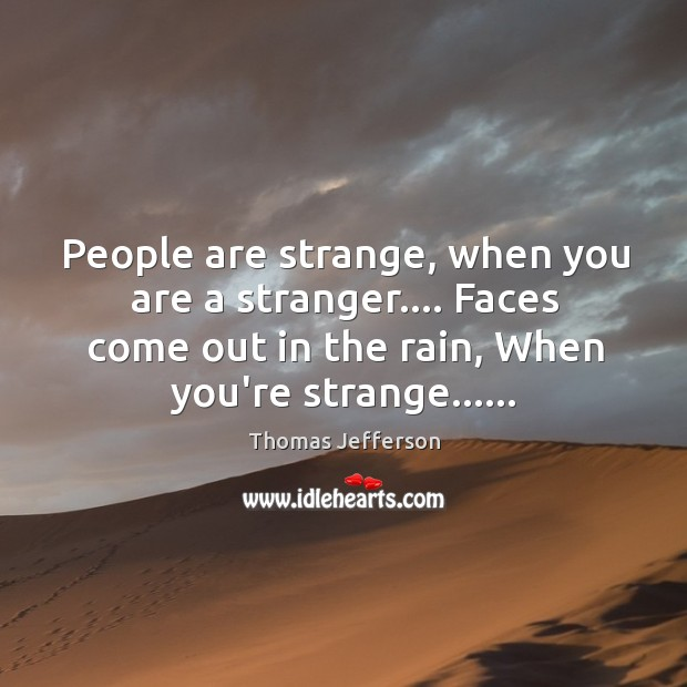 Image, People are strange, when you are a stranger…. Faces come out in
