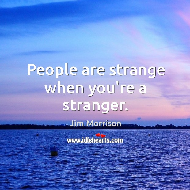 Image, People are strange when you're a stranger.