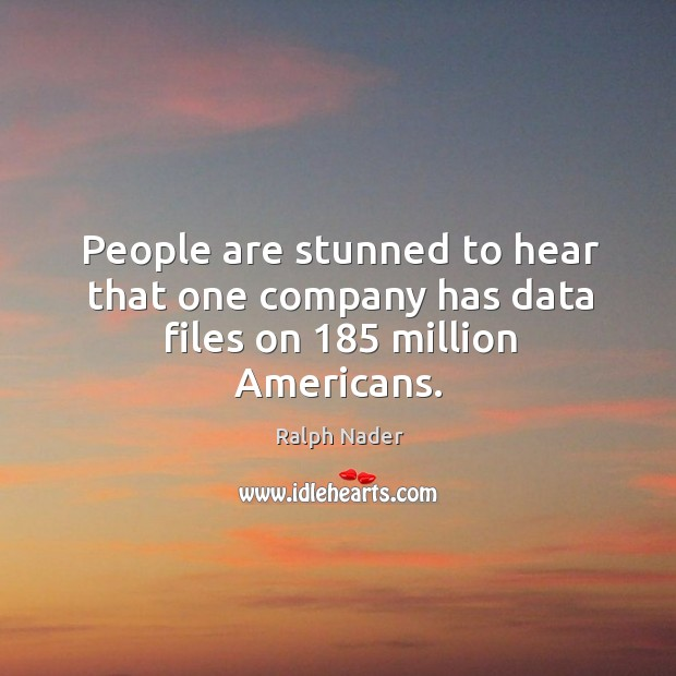 People are stunned to hear that one company has data files on 185 million americans. Image