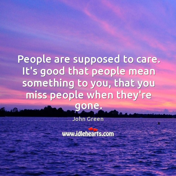 People are supposed to care. It's good that people mean something to Image