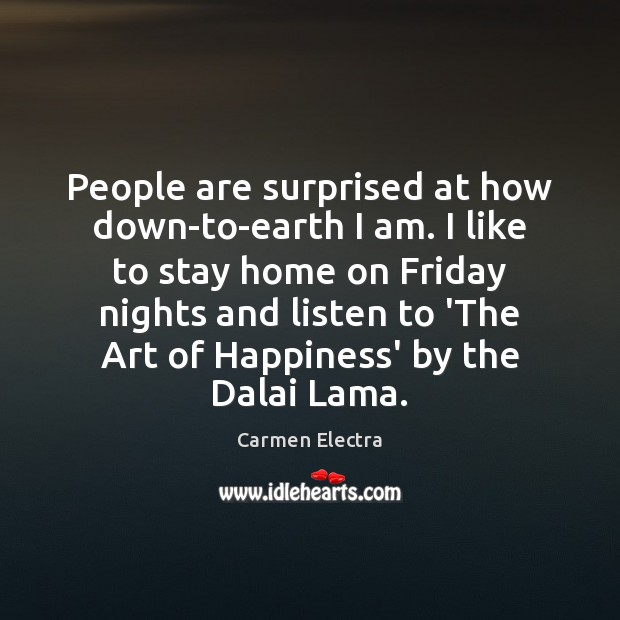 People are surprised at how down-to-earth I am. I like to stay Image