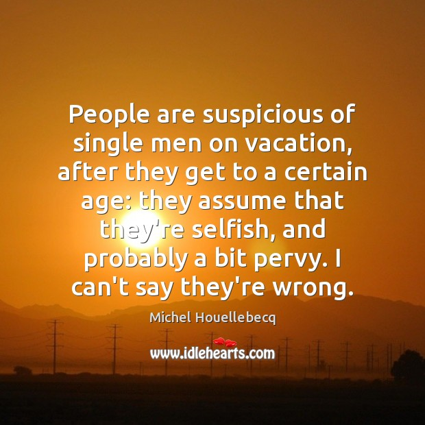 People are suspicious of single men on vacation, after they get to Image
