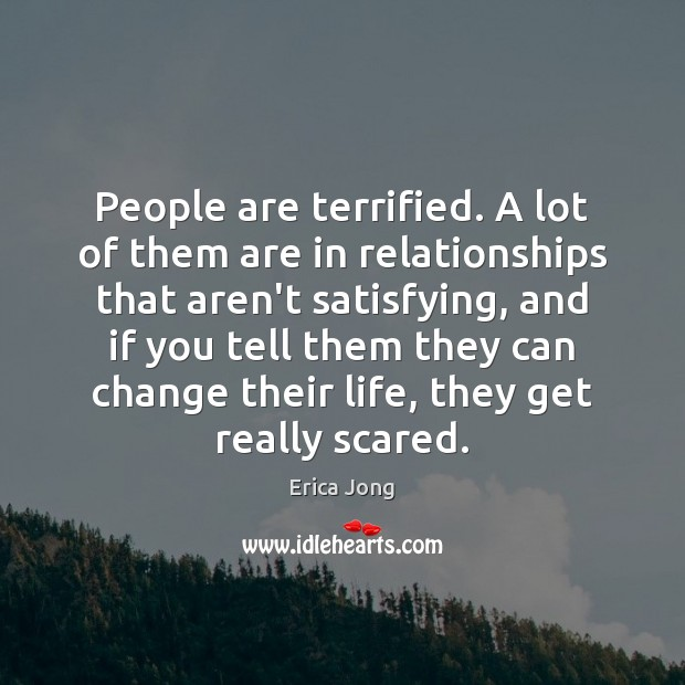 People are terrified. A lot of them are in relationships that aren't Image