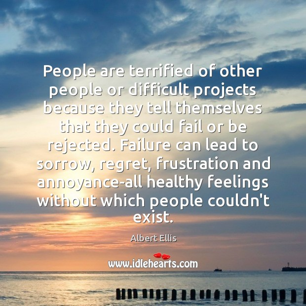 Image, People are terrified of other people or difficult projects because they tell
