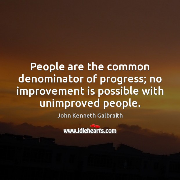 People are the common denominator of progress; no improvement is possible with Image
