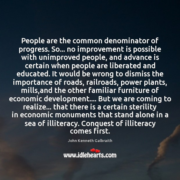 People are the common denominator of progress. So… no improvement is possible John Kenneth Galbraith Picture Quote