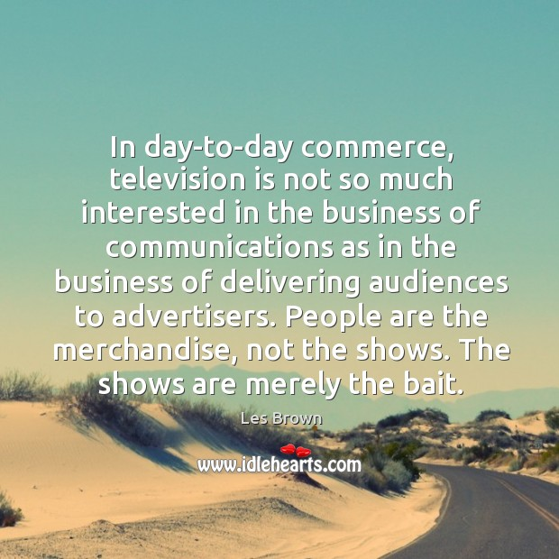 People are the merchandise, not the shows. The shows are merely the bait. Image