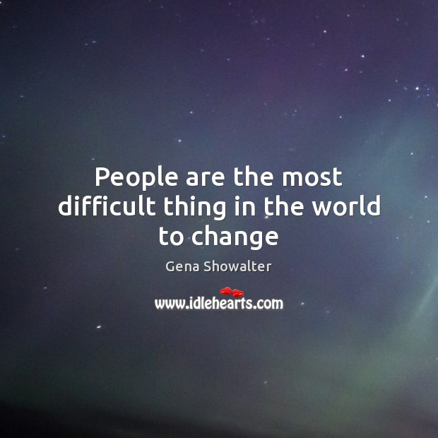 Image, People are the most difficult thing in the world to change