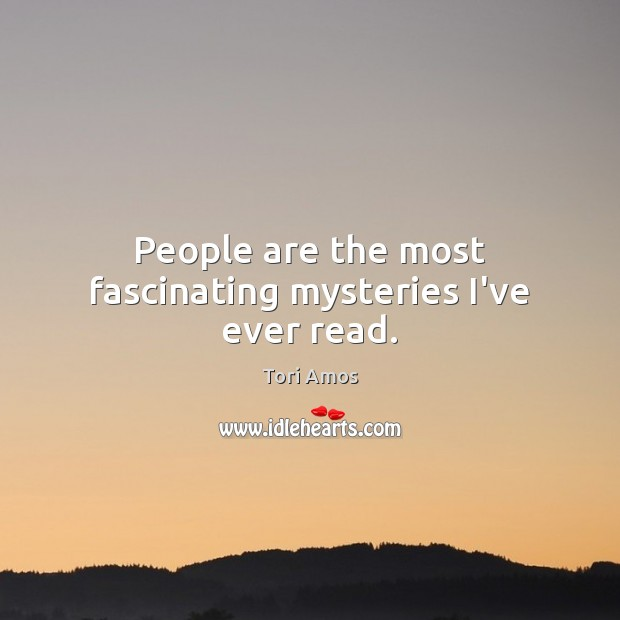 People are the most fascinating mysteries I've ever read. Image
