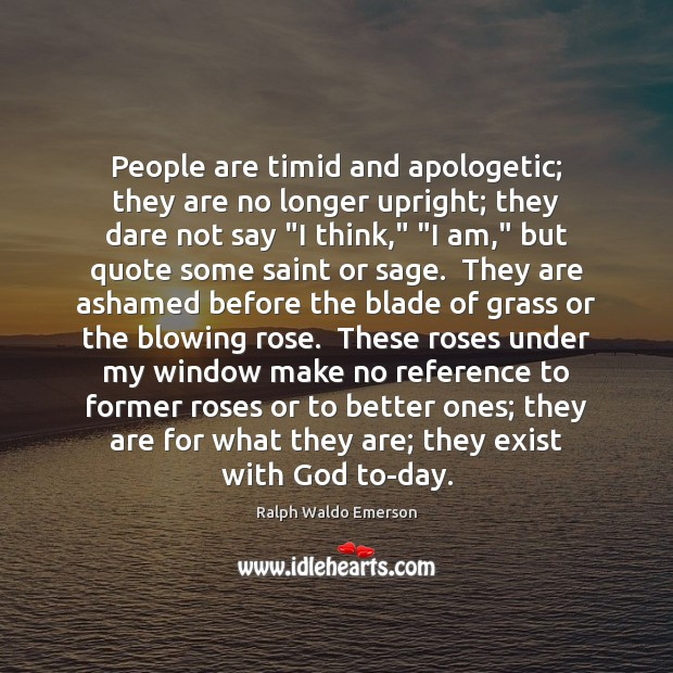 Image, People are timid and apologetic; they are no longer upright; they dare