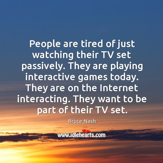 Image, People are tired of just watching their TV set passively. They are