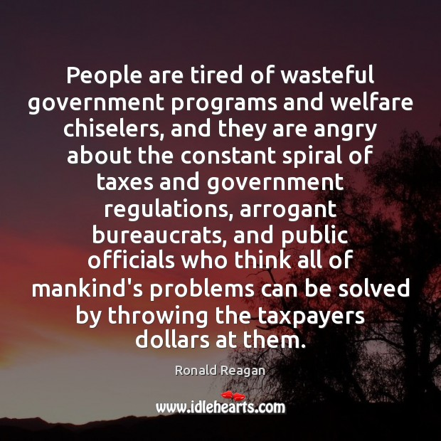 Image, People are tired of wasteful government programs and welfare chiselers, and they